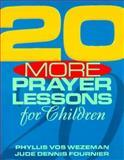 20 More Prayer Lessons for Children, Phyllis Vos Wezeman and Jude Dennis Fournier, 0896227367