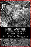 Smith and the Pharaohs, and Other Tales, H. Rider Haggard, 1491047364