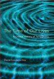 The Time of Our Lives : A Critical History of Temporality, Hoy, David Couzens, 0262517361