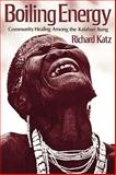 Boiling Energy : Community Healing among the Kalahari Kung, Katz, Richard, 0674077369