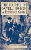 The Courtship Novel, 1740-1820 : A Feminized Genre, Green, Katherine Sobba, 0813117364