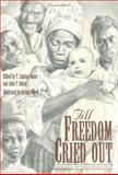 Till Freedom Cried Out : Memories of Texas Slave Life, Baker, Julie P., 0890967369