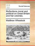 Reflections Moral and Political on Great Britain and Her Colonies, Matthew Wheelock, 1170657362