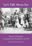 Let's Talk about Sex : Histories of Sexuality in Australia from Federation to the Pill, Featherstone, Lisa, 1443827363