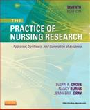 The Practice of Nursing Research : Appraisal, Synthesis, and Generation of Evidence, Grove, Susan K. and Burns, Nancy, 1455707368