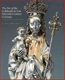 The Art of the Goldsmith in Late Fifteenth-Century Germany : The Kimbell Virgin and Her Bishop, Smith, Jeffrey Chipps, 0300117361