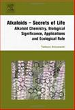 Alkaloids - Secrets of Life : Aklaloids Chemistry, Biological Significance, Applications and Ecological Role, Aniszewski, Tadeusz, 0444527362