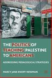 The Politics of Teaching Palestine to Americans : Addressing Pedagogical Strategies, Knopf-Newman, Marcy Jane, 113738736X