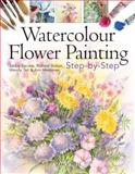Watercolour Flower Painting Step-By-Step, Jackie Barrass and Richard Bolton, 1844487369