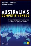 Australia's Competitiveness : From Lucky Country to Competitive Country, Enright, Michael J. and Petty, Richard, 1118497368