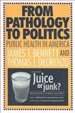 From Pathology to Politics : Public Health in America, Bennett, James T. and DiLorenzo, Thomas J., 1412807360