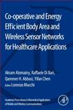 Academic Press Library in Biomedical Applications of Mobile and Wireless Communications: Co-Operative and Energy Efficient Body Area and Wireless Sensor Networks for Healthcare Applications, Alomainy, Akram and Di Bari, Raffaele, 0128007362