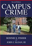Campus Crime : Legal, Social, and Policy Perspectives, Fisher, Bonnie and Sloan, John J., 0398077363
