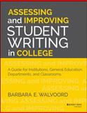 Assessing and Improving Student Writing in College : A Guide for Institutions, General Education, Departments, and Classrooms, Walvoord, Barbara E., 1118557360