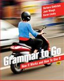 Grammar to Go : How It Works and How to Use It, Goldstein, Barbara and Waugh, Jack, 1133307361
