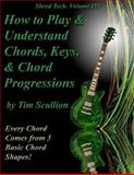 Shred Tech. Volume IV: How to Play and Understand Chords, Keys, and Chord Progressions, Tim Scullion, 1494837366