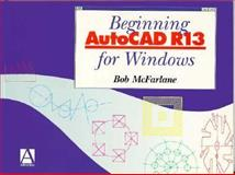 Beginning AutoCAD R13 for Windows, McFarlane, Robert, 0470237368
