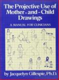 The Projective Use of Mother-and-Child Drawings, Jacquelyn Gillespie, 0876307365