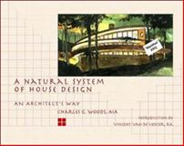 A Natural System of House Design : An Architects Way, Wood, Charles G., 0070717362