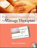Professional Foundations for Massage Therapists, Benjamin, Patricia J., 0131717367