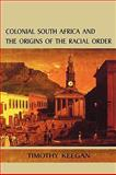 Colonial South Africa and the Origins of the Racial Order, Keegan, Timothy J., 0813917360