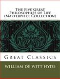 The Five Great Philosophies of Life (Masterpiece Collection), William De Witt Hyde, 1492997366