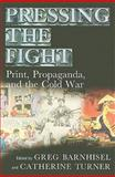 Pressing the Fight : Print, Propaganda, and the Cold War, , 1558497366