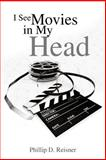 I See Movies in My Head, Phillip D. Reisner, 146693736X