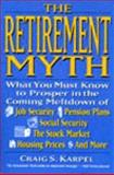 The Retirement Myth, Craig S. Karpel, 0060927372