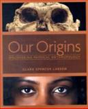 Our Origins : Discovering Physical Anthropology, Larsen, Clark Spencer, 0393977374