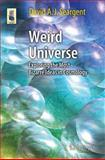Weird Universe : Exploring the Most Bizarre Ideas in Cosmology, Seargent, David A. J., 3319107372