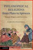 Philosophical Religions from Plato to Spinoza : Reason, Religion, and Autonomy, Fraenkel, Carlos, 1107437377