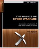 The Basics of Cyber Warfare : Understanding the Fundamentals of Cyber Warfare in Theory and Practice, Winterfeld, Steve and Andress, Jason, 0124047378