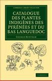 Catalogue des Plantes Indigènes des Pyrénées et du Bas Languedoc 9781108037372