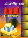 Modeling with AutoCAD : Release 13 for Windows, McFarlane, Robert, 0470237376