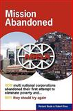 Mission Abandoned : HOW multinational corporations abandoned their first attempt to eliminate poverty. WHY they should try Again, Boyle, Richard and Ross, Robert, 0615317375