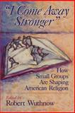 I Come Away Stronger : How Small Groups Are Shaping American Religion, , 0802807372