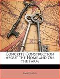 Concrete Construction about the Home and on the Farm, Anonymous, 1141387379