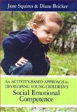 An Activity-Based Approach to Developing Young Children's Social and Emotional Competence, Jane Squires, 1557667373