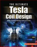 The Ultimate Tesla Coil Design and Construction Guide, Tilbury, Mitch, 0071497374
