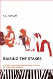 Raising the Stakes : E-Sports and the Professionalization of Computer Gaming, Taylor, T. L., 0262017377