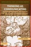 Thinking as Communicating : Human Development, the Growth of Discourses, and Mathematizing, Sfard, Anna, 0521867371