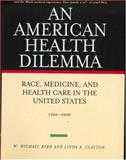 An American Health Dilemma : Race, Medicine, and Health Care in the United States, 1900-2000, Byrd, W. Michael and Clayton, Linda A., 0415927374