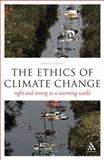 The Ethics of Climate Change : Right and Wrong in a Warming World, Garvey, James, 0826497373