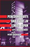 Performativity and Event in 1960s Japan : City, Body, Memory, Eckersall, Peter, 1137017376