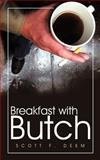 Breakfast with Butch, Scott F. Deem, 1463417373
