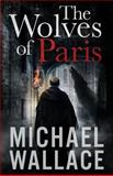 The Wolves of Paris, Michael Wallace, 1493737376