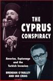 The Cyprus Conspiracy : America, Espionage and the Turkish Invasion, O'Malley, Brendan and Craig, Ian, 1860647375