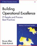 Building Operational Excellence : IT People and Process Best Practices, Kutnick, Dale and Allen, Bruce, 0201767376