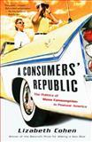 A Consumers' Republic, Lizabeth Cohen, 0375707379